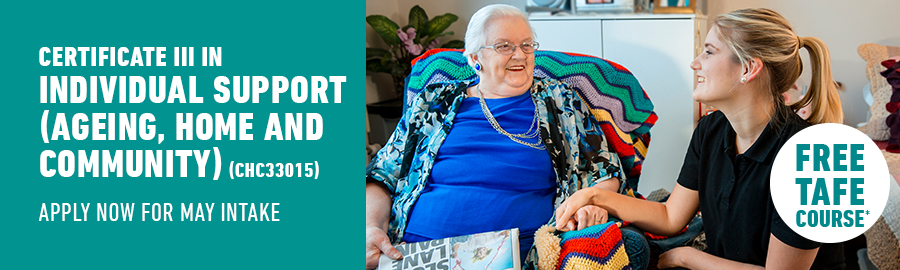 Certificate III in Individual Support (Ageing, Home and Community) (CHC33015) Apply now for May intake