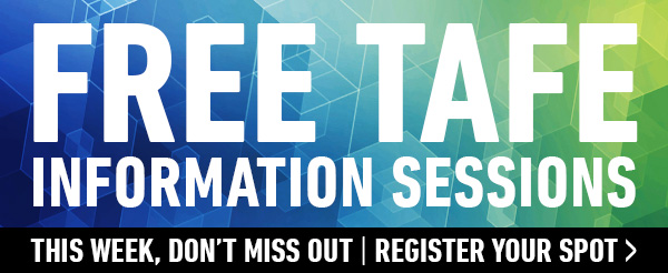Free TAFE information Session this week, dont miss out | Register your spot