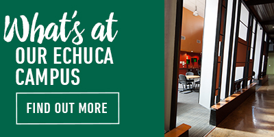 Whats on at Echuca campus